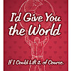 I Would Give You the World